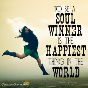 "Charles Spurgeon Quote - ""To be a soul winner is the happiest thing in this world."""