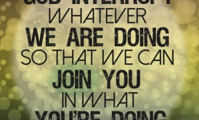 "Francis Chan Christian Quote - ""God interrupt whatever we are doing so that we can join You in what You're doing."""