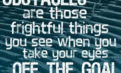 """Hannah More Quote - """"Obstacles are those frightful things you see when you take your eyes off the goal."""""""