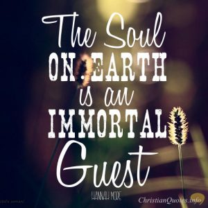 "Hannah More Quote - ""The soul on earth is an immortal guest."""