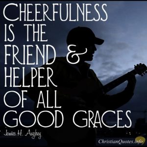 "James H Aughey Quote - ""Cheerfulness is the friend and helper of all good graces."""