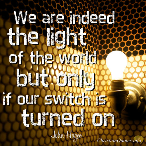 Light Quotes | John Hagee Quote Jesus Said We Re The Light Of The World But Is It