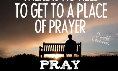 "Oswald Chambers Quote - ""There is no need to get to a place of prayer; pray wherever you are."""
