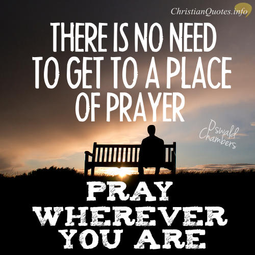 Oswald Chambers Quote Pray Wherever You Are ChristianQuotes Magnificent Praying Quotes