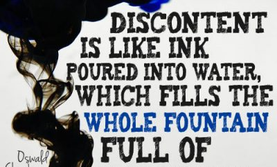 "Owen Feltham Quote - ""Discontent is like ink poured into water, which fills the whole fountain full of blackness."""