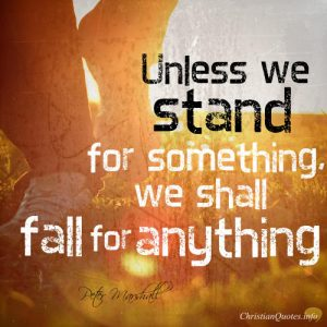"Peter Marshall Quote - ""Unless we stand for something, we shall fall for anything."""