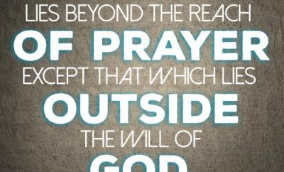 "Phillips Brooks Quote - ""Nothing lies beyond the reach of prayer except that which lies outside the will of God"""