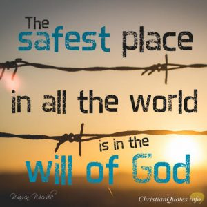 "Warren Wiersbe Quote - ""The safest place in all the world is in the will of God."""