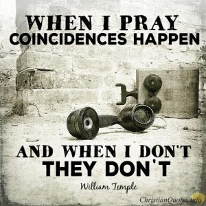 "William Temple Quote - ""When I pray, coincidences happen, and when I don't, they don't."""