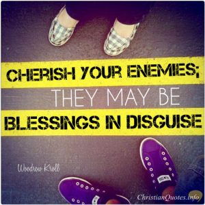 "Woodrow Kroll Quote - ""Cherish your enemies; they may be blessings in disguise."""