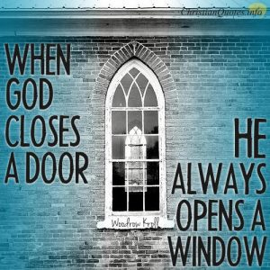 "Woodrow Kroll Quote - ""When God closes a door, He always opens a window."""
