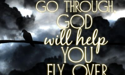 "Woodrow Kroll Quote - ""What you can't go through, God will help you fly over."""
